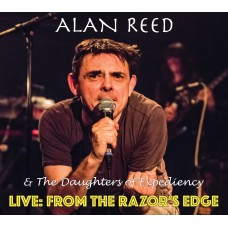 Alan Reed & The Daughters Of Expediency - Live: From the Razor's Edge Digipack CD