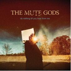 The Mute Gods ~ Do Nothing Until You Hear From Me CD