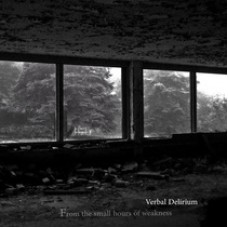 Verbal Delirium ~ From The Small Hours Of Weakness CD